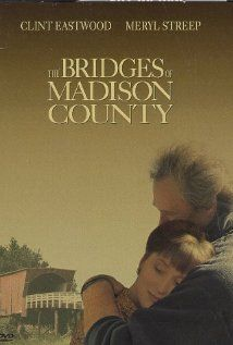 The Bridges Of Madison County: The best love story on earth and the two best people to play it - Clint Eastwood and Meryl Streep. One movie to watch before you die.
