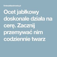 Ocet jabłkowy doskonale działa na cerę. Zacznij przemywać nim codziennie twarz Beauty Hacks, Hair Beauty, Tips, Wax, Beauty Tricks, Advice, Beauty Dupes, Cute Hair