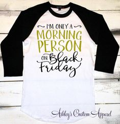 Black Friday Shirts, I'm Only a Morning Person on Black Friday, Black Friday Sales, Black Friday Tshirts, Shopping Shirts, Holiday Shirts  by AshleysCustomApparel