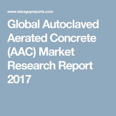 Global Autoclaved Aerated Concrete (AAC) Market Research Report 2017
