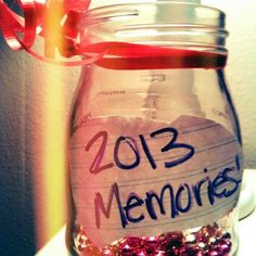 Definitely want to start this for 2013! Throughout the year, write down memories that make you smile. On New Year's Eve, open and re-read all of the good stuff that made the year wonderful.