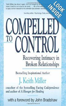 Compelled to Control: Recovering Intimacy in Broken Relationships: J. Keith Miller: 9781558744615: Amazon.com: Books