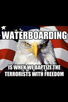 WATERBOARDING : IS A RIGHT UNDER RELIGIOUS FREEDOM... it religiously converts an enemy into an reveling the truth...
