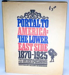 First Edition 1967 Book - Portal to America: The Lower East Side, 1870-1925.  Condition (Book/Dust Cover) LN/VG