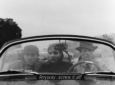 """Anyway screw it all."" -- Bande à part de Godard"