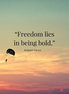 """""""Freedom Lies in Being Bold"""" - Robert Frost #4thofJuly #quotes"""