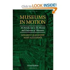 Museums in Motion:An Introduction to the History and Functions of Museums by Edward and Mary Alexander - Looks like a good, basic into book.