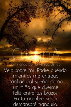 Señor, gracias por darnos una nueva oportunidad cuando mañana veamos la luz del sol, con el deseo de dar lo mejor con amor,  con amabilidad y comprensión. En paz me acuesto, y duermo, tú Señor, me haces vivir confiado. Amén.