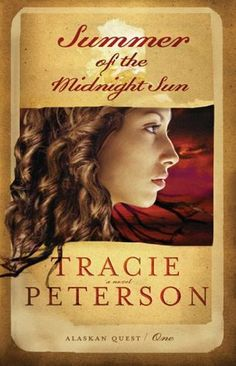 Summer of the Midnight Sun (Alaskan Quest, #1) by Tracie Peterson