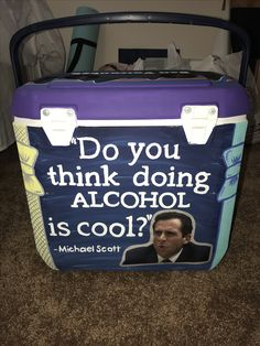 """Fraternity cooler idea """"do you think doing alcohol is cool"""" Michael Scott"""