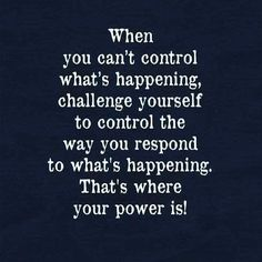 Our power is in our choice of how to respond to the challenges and crisis in our lives.