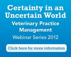 Veterninary Practice Management Series 2012. it's not too late to access all of the webinar recordings or purchase a single webinar   http://thewebinarvet.com/practicemanagement2012/