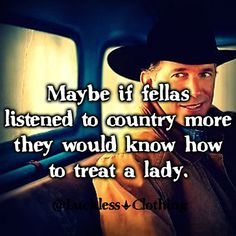 Quotes About Life :listen to country guys! Especially George Jones George Strait and Randy Travi Country Strong, Cute N Country, Country Men, Country Girls, Country Couples, Kickin Country, Country Style, Cowboy Quotes, Horse Quotes