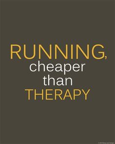 Running is therapy...  www.fitnessdojo.org