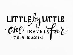 "illness-to-wellness:  ""Little by little, one travels far."" - J. R. R. Tolkien"