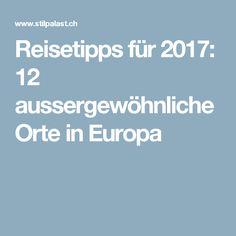 Reisetipps für 2017: 12 aussergewöhnliche Orte in Europa
