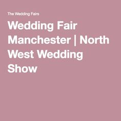 Wedding Fair Manchester | North West Wedding Show