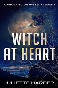 Witch at Heart (A Jinx Hamilton Mystery Book 1) by Juliet...