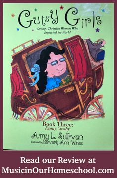 Why You'll Be Inspired by Gutsy Girl Fanny Crosby. Read our review about the book Gutsy Girls: Strong, Christian Women Who Impacted the World. From Music in Our Homeschool