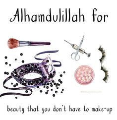 64. Alhamdulillah for beauty that you don't have to make up.  #AlhamdulillahForSeries