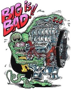 ☮ Art by Ed Roth ~ Rat Fink! ~ ☮レ o √乇 ❥ L❃ve ☮~ღ~*~*✿⊱☮ --- Big is Bad