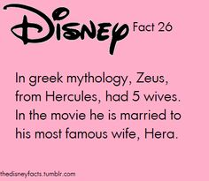 The Disney Facts:  *buzzer noise* I'm sorry, that's the wrong answer.  Zeus had two wives: The first was Metis, a Titan. And Hera his second and last wife.   He has an over abundance of lovers and rape victims....But none of them were wives like Metis and Hera.