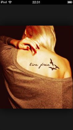Live free tattoo. Cute with the birds... Would want it smaller though