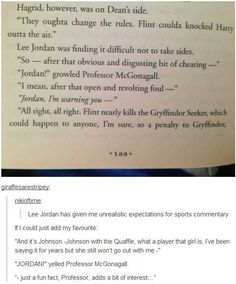 From now on when people ask me why I'm not a huge sports fan, I'm going to tell them it's because Lee Jordan gave me unrealistic expectations for sports announcers. Just another reason why Hogwarts is the best. Harry Potter Universe, Harry Potter Fandom, Harry Potter Memes, Lee Jordan Harry Potter, Headcanon Harry Potter, Harry Potter Book Quotes, Hogwarts, Jarry Potter, Ravenclaw