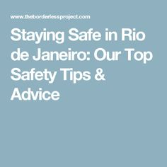 Staying Safe in Rio de Janeiro: Our Top Safety Tips & Advice
