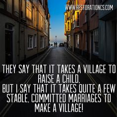 They say that it takes a village to raise a child, But I say that it takes quite a few stable, committed marriages to make a village! #ParentingTip