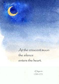 At the crescent moon, the silence enters the heart. - Chiyo-ni, Japanese poet of the Edo period, widely regarded as one of the greatest female haiku poets. Japanese Poem, Japanese Haiku, Buddhist Wisdom, Buddhism, Poetry Day, Moon Quotes, Short Poems, Moon Lovers, Poetry Quotes
