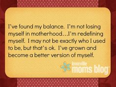 Motherhood Quote   Knoxville Moms Blog, quote on finding balance with motherhood and redefining yourself.