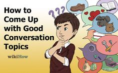How to Come Up with Good Conversation Topics (with Sample Topics)