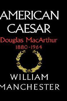 American Caesar: Douglas MacArthur 1880-1964 -  by William Manchester