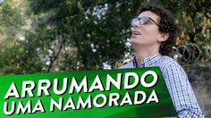 ARRUMANDO UMA NAMORADA