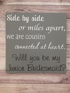 Side by Side or Miles Apart Will you be my Junior Bridesmaid Gift Friend Maid of Honor Bridal Party Gift Cousins Connected At Heart Sign