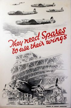UK WW II..They Need Spares WWII Royal Air Force £200.00 Original vintage World War Two poster: They need spares to use their wings. Image of RAF (Royal Air Force) bomber planes flying with an aircraft under repair in a hangar below. Ministry of Aircraft Production. Good condition, folds, tears and staining on bottom margin.16