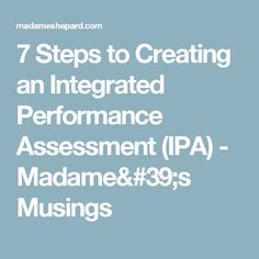 7 Steps to Creating an Integrated Performance Assessment (IPA) - Madame's Musings