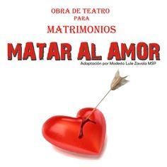 Modesto Lule Zavala MSP: Matar al amor obra de teatro para matrimonios