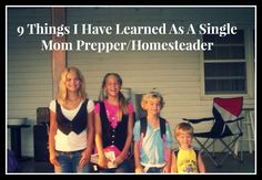Living Life in Rural Iowa: 9 Things I Have Learned As A Single Mom Prepper/Homesteader