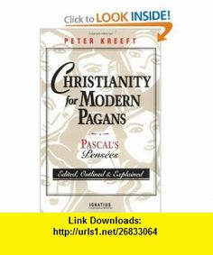 Christianity for Modern Pagans PASCALs Pensees Edited, Outlined, and Explained (9780898704525) Peter Kreeft, Blaise Pascal , ISBN-10: 0898704529  , ISBN-13: 978-0898704525 ,  , tutorials , pdf , ebook , torrent , downloads , rapidshare , filesonic , hotfile , megaupload , fileserve
