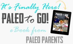 It's Finally Here! Our new eBook Paleo To Go is perfect for helping you figure out what to have for lunch! We have tips for sending paleo lunches to school or work so that your family can be happy and healthy! Check out this full blog post with preview images of the pages, plus a big 35% discount for the first week!