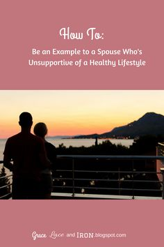 Grace, Lace, and Iron: How to Be An Example to a Spouse Who's Unsupportive of a Healthy Lifestyle