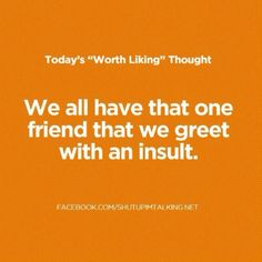 """lol mine is """"Shut up...No one likes you"""" lol i say this too often"""