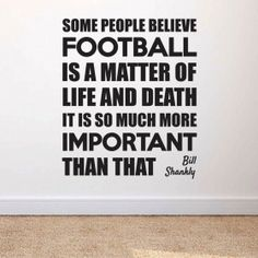 It's so much more important than that - Bill Shankly wallsticker Bill Shankly, Humor, Life, Room, Bedroom, Humour, Funny Photos, Rooms, Funny Humor