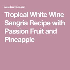 Tropical White Wine Sangria Recipe with Passion Fruit and Pineapple
