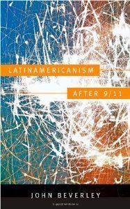 Latinamericanism after 9/11 (Post-Contemporary Interventions) [Paperback] [2011] John Beverley by John Beverley http://www.amazon.com/dp/B00CIIEB4I/ref=cm_sw_r_pi_dp_zZVmub0JJHHGT