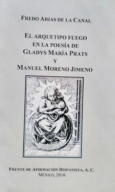 El arquetipo fuego en la poesía de Gladys María Prats y Manuel Moreno Jimeno / [edición de] Fredo Arias de la Canal  - México : Frente de Afirmación Hispanista, 2016