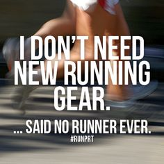 'I don't need new running gear'... said NO RUNNER EVER!