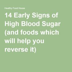 14 Early Signs of High Blood Sugar (and foods which will help you reverse it)